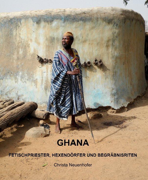 GHANA FETISCHPRIESTER, HEXENDÖRFER UND BEGRÄBNISRITEN nach Christa Neuenhofer anzeigen
