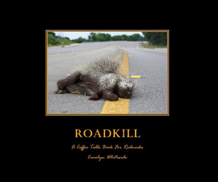 View ROADKILL by Carolyn Whiteside