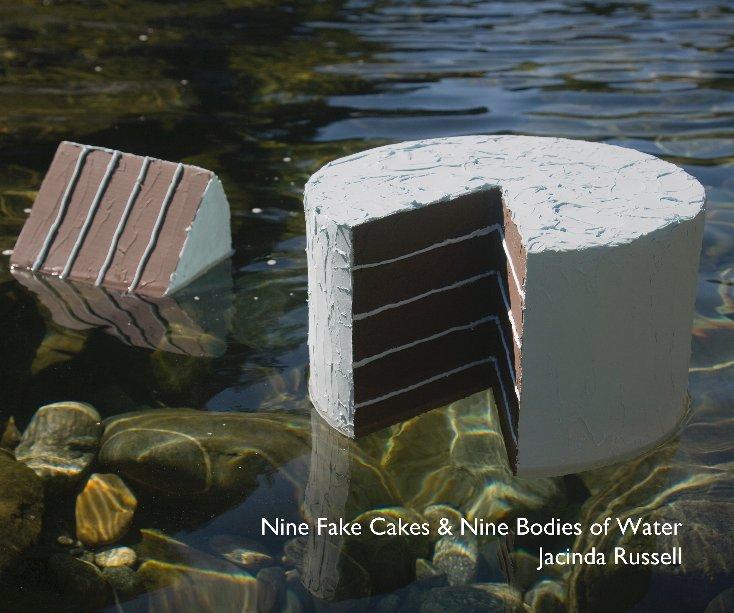 View Nine Fake Cakes & Nine Bodies of Water by Jacinda Russell