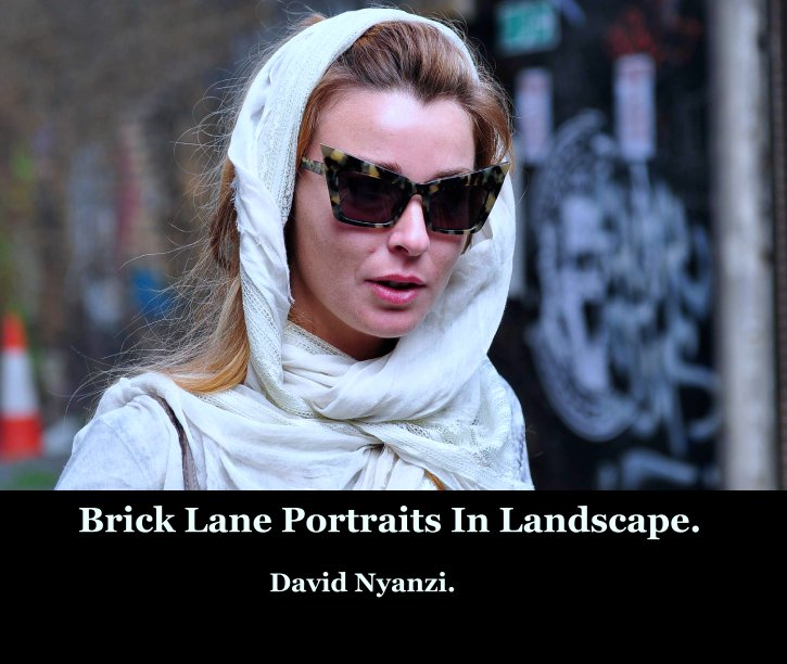 View Brick Lane Portraits In Landscape. by David Nyanzi.