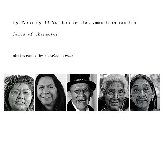 View my face my life: the native american series by photography by charles crain