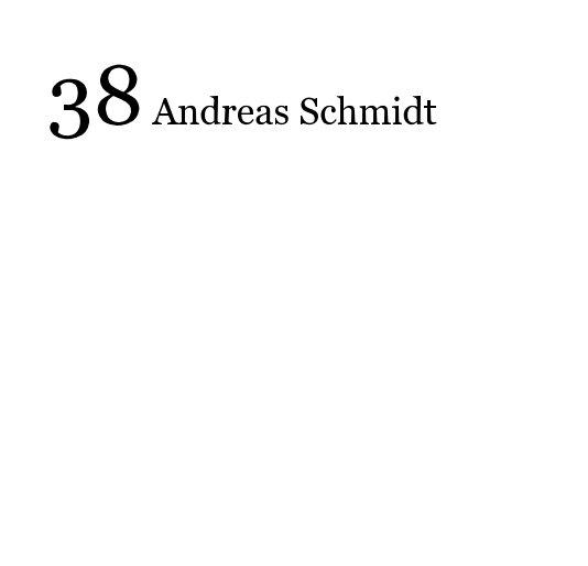 View 38 Andreas Schmidt by Andreas Schmidt