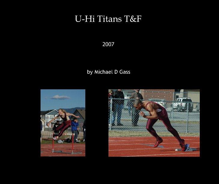 View U-Hi Titans T&F by Michael D Gass