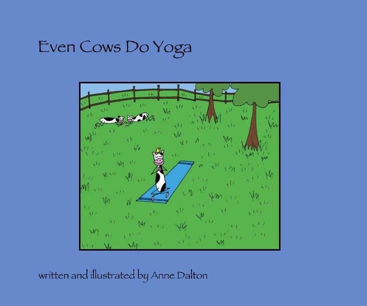 View Even Cows Do Yoga by A. Dalton