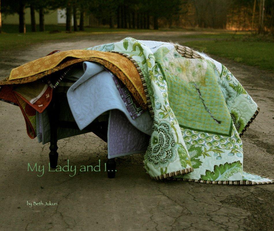 View My Lady and I... by Beth Jukuri