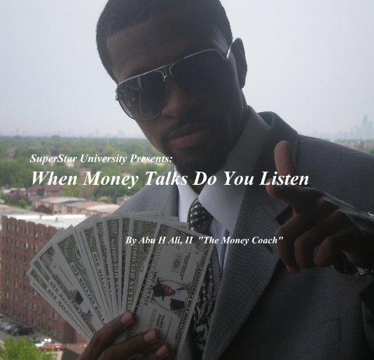 "View When Money Talks Do You Listen By Abu H Ali, II ""The Money Coach"" by Abu H Ali, II ""The Money Coach"""