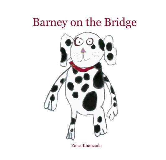 View Barney on the Bridge by Zaira Khanzada