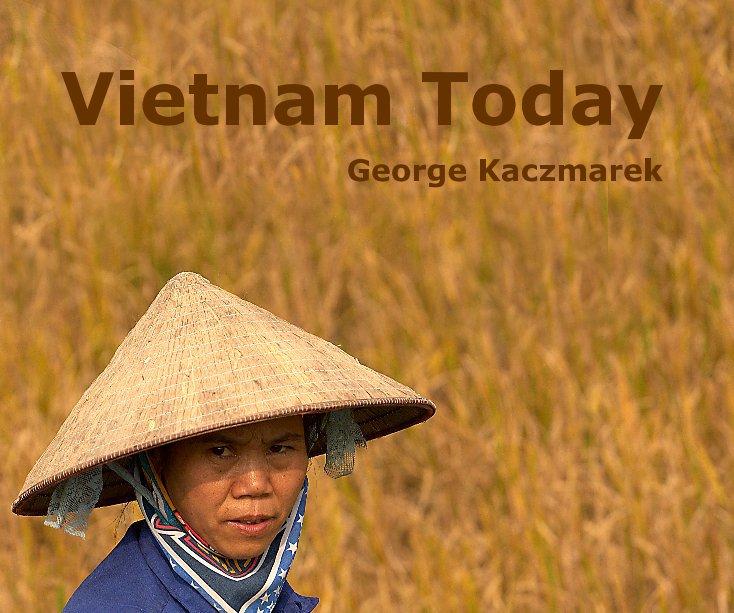 View Vietnam Today by George Kaczmarek