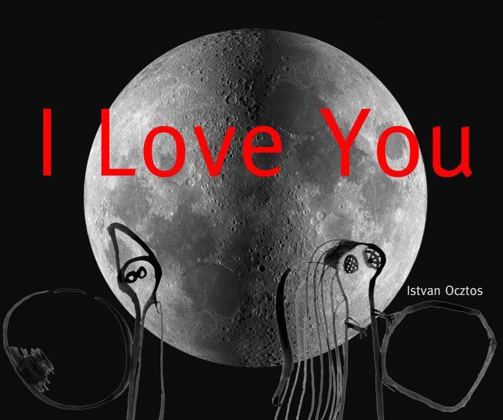 View I Love You by Istvan Ocztos