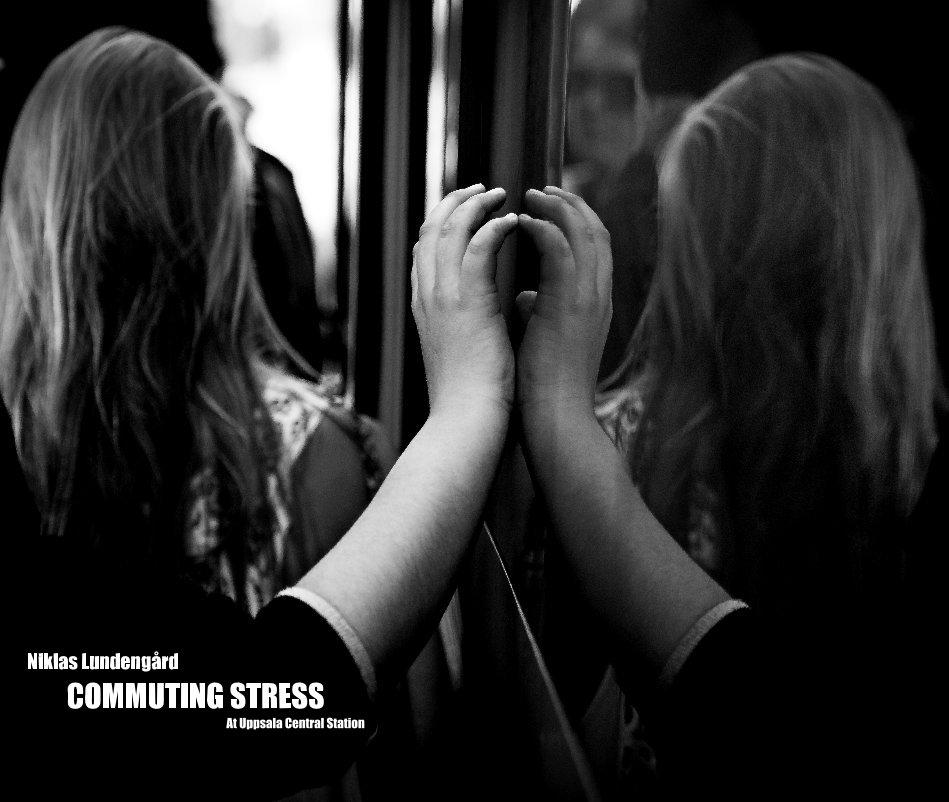 View COMMUTING STRESS by Niklas Lundengård