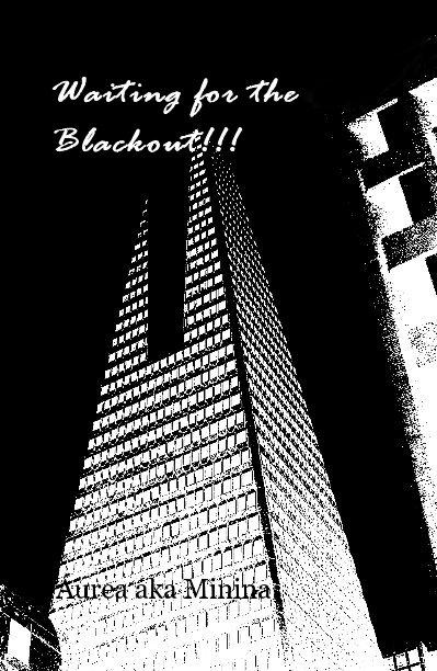 Ver Waiting for the Blackout!!! por Áurea aka Minina