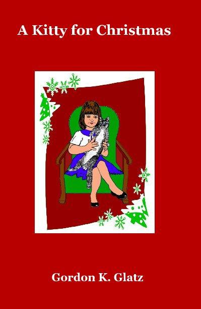 View A Kitty for Christmas by Gordon K. Glatz