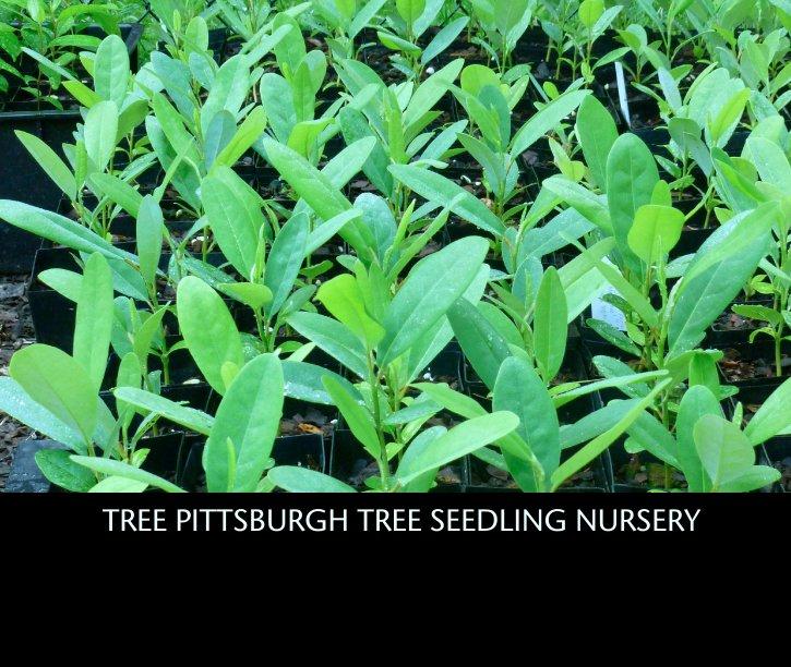 View TREE PITTSBURGH TREE SEEDLING NURSERY by treepgh