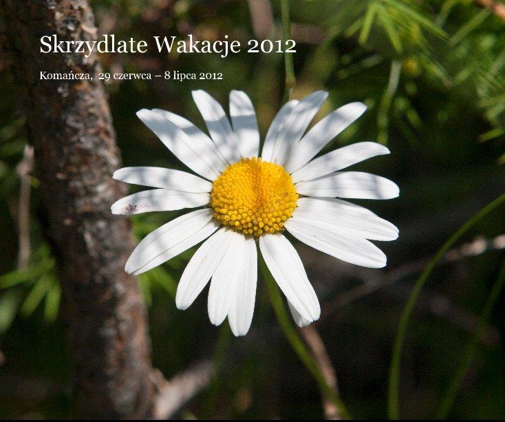 View Skrzydlate Wakacje 2012 by Fundacja na Rzecz Wspierania Wychowania i Edukacji Skrzydła