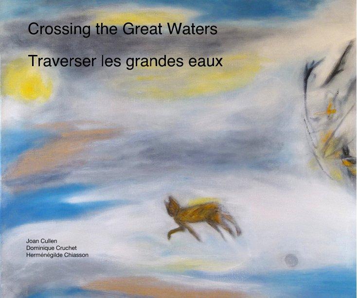 View Crossing the Great Waters Traverser les grandes eaux by Joan Cullen Dominique Cruchet Herménégilde Chiasson