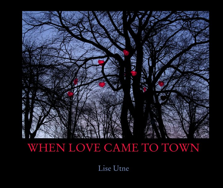 View WHEN LOVE CAME TO TOWN by Lise Utne