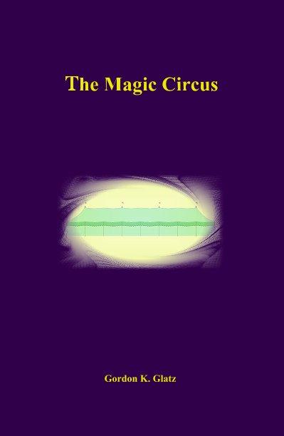 View The Magic Circus by Gordon K. Glatz