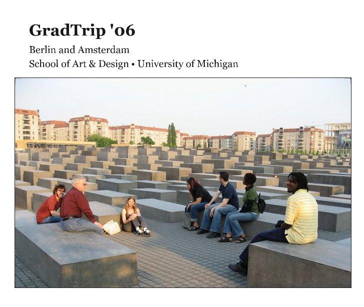View GradTrip '06 by School of Art & Design • University of Michigan