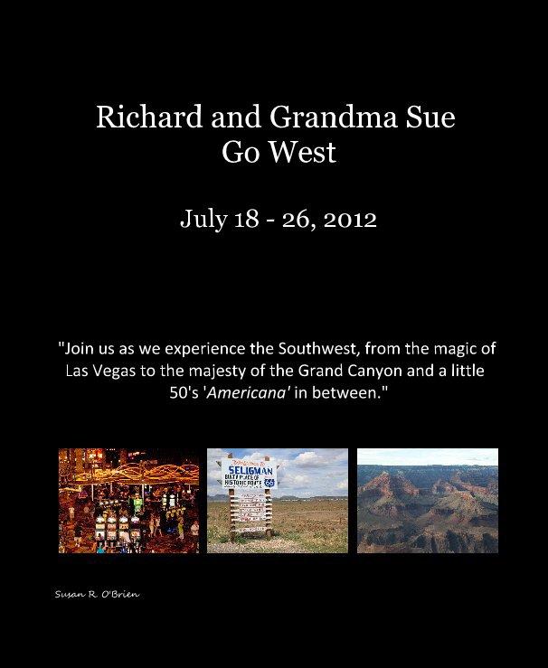 View Richard and Grandma Sue Go West July 18 - 26, 2012 by Susan R. O'Brien