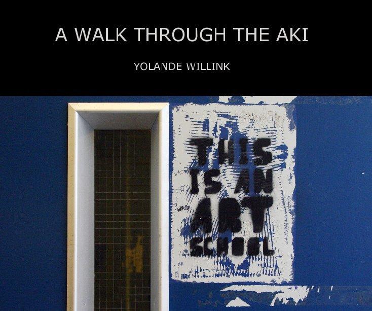 Bekijk A WALK THROUGH THE AKI op YOLANDE WILLINK