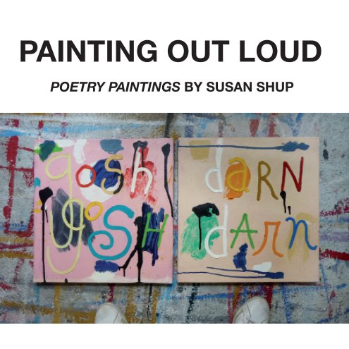 View PAINTING OUT LOUD by susan shup