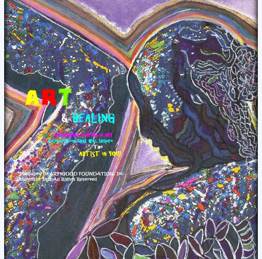 View ART & HEALING by Published by ART4GOOD FOUNDATION, Inc copyright 2012 All Rights Reserved
