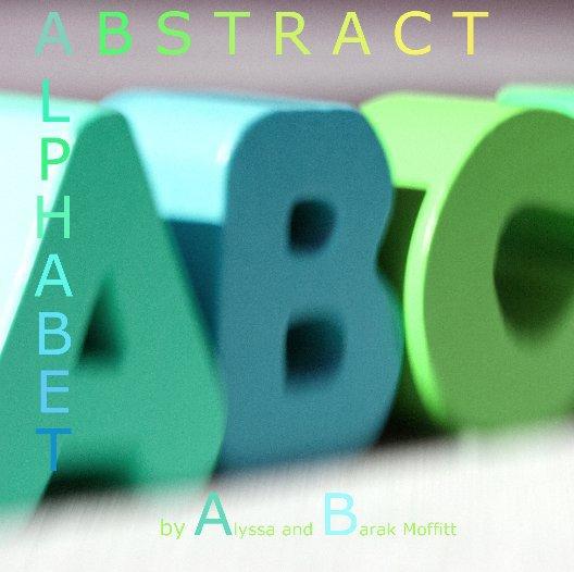 View Abstract Alphabet by Barak and Alyssa Moffitt
