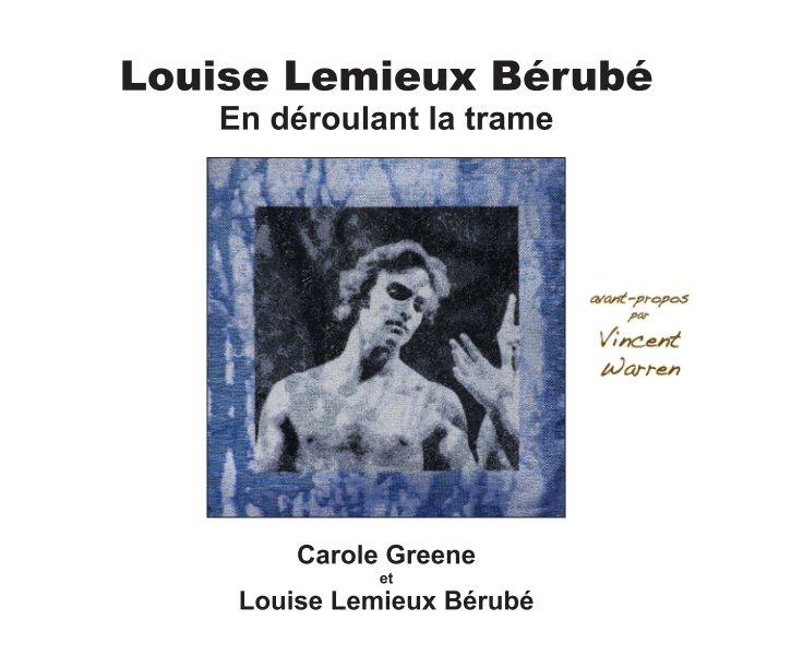 View Louise Lemieux Berube by Carole Greene et Louise Lemieux Berube