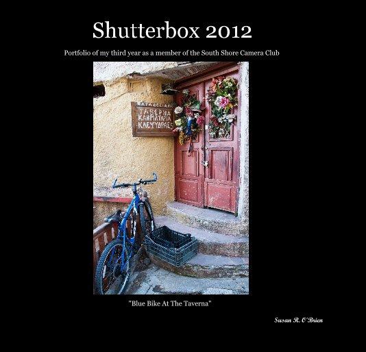 View Shutterbox 2012 by Susan R. O'Brien