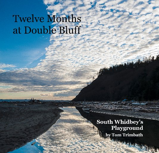 View Twelve Months at Double Bluff by Tom Trimbath