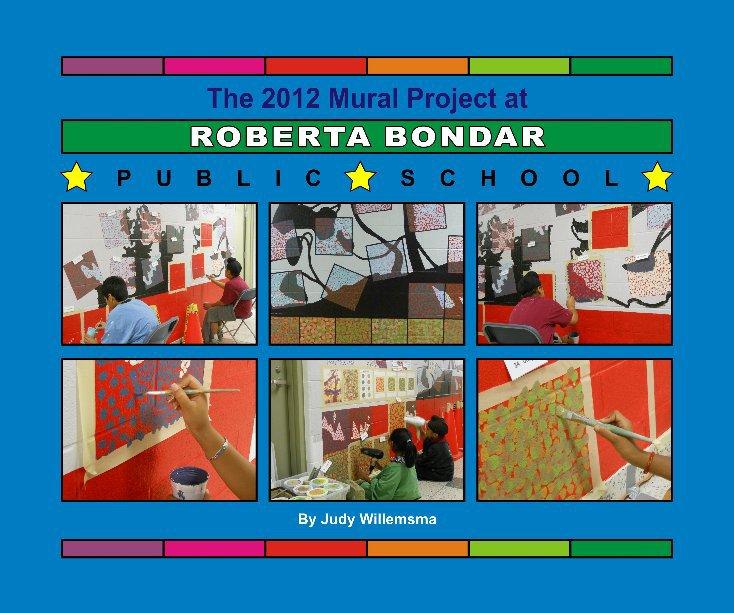 View Mural Project at Roberta Bondar PS 2012 by Judy Willemsma