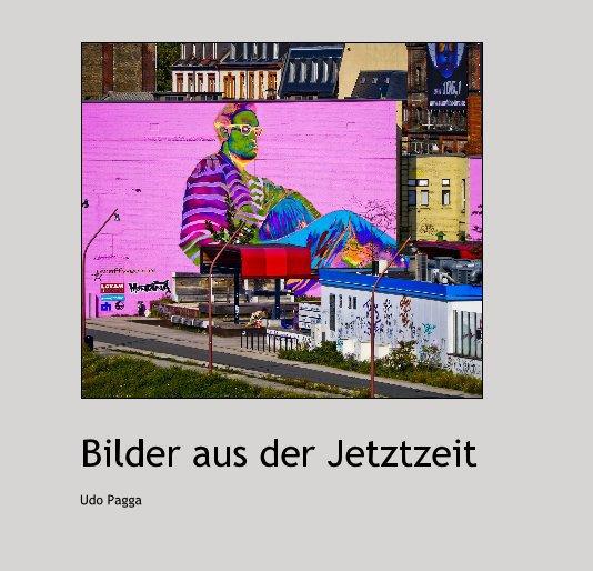 Bilder aus der Jetztzeit nach Udo Pagga anzeigen