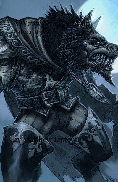 View A Werewolf's Haunting Adventures by Matthew Lipford