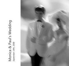 Monica & Paul's Wedding September 14th, 2008 book cover