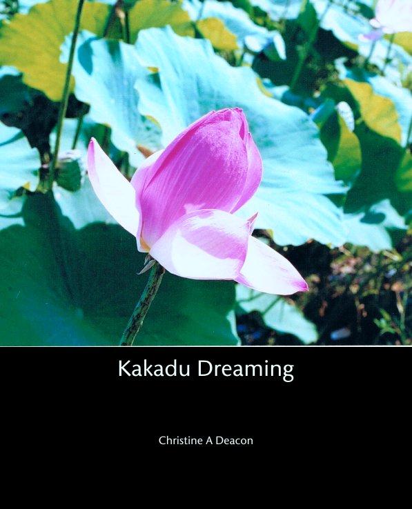 View Kakadu Dreaming by Christine A Deacon