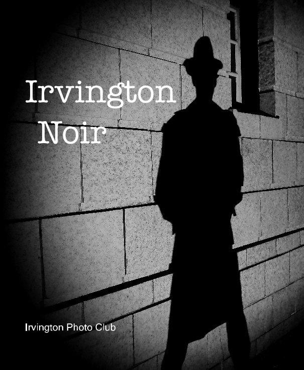 View Irvington Noir by Irvington Photo Club