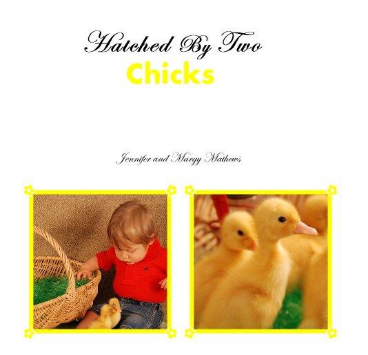 Bekijk Hatched By Two Chicks op Jennifer and Margy Mathews