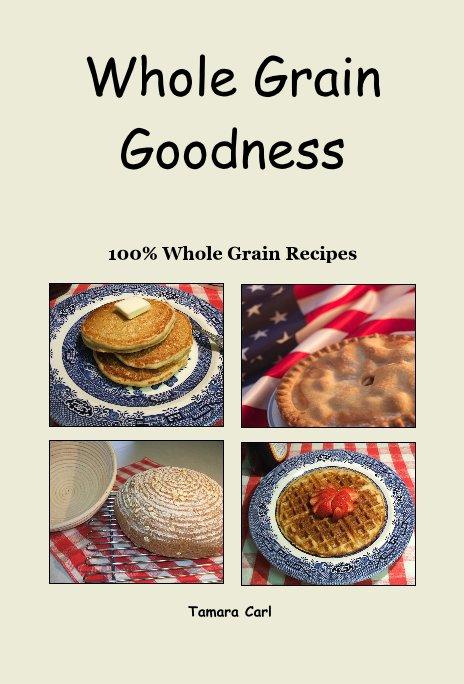 View Whole Grain Goodness by Tamara Carl