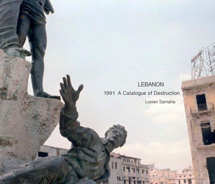 View Lebanon 1991 - A Catalogue of Destruction by Lucien Samaha