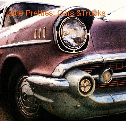 View Little Pretties: Cars &Trucks by Lauralyn Brickhouse Wilkins