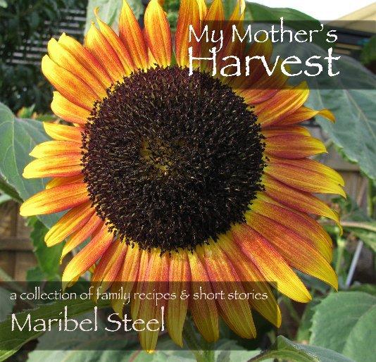 View My Mother's Harvest by Maribel Steel