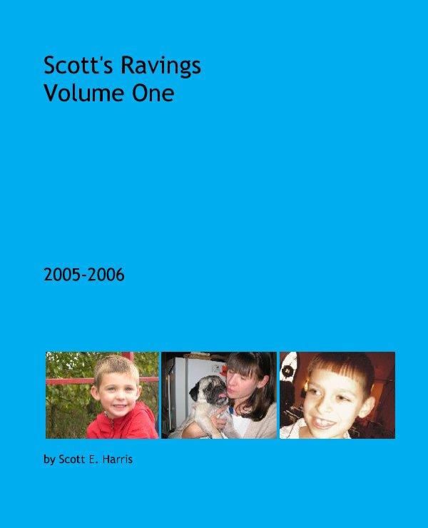 View Scott's Ravings  Volume One by Scott E. Harris