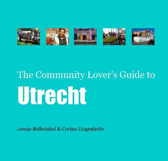 Bekijk The Community Lover's Guide to Utrecht op Joosje Bellwinkel en Corian Hugenholtz