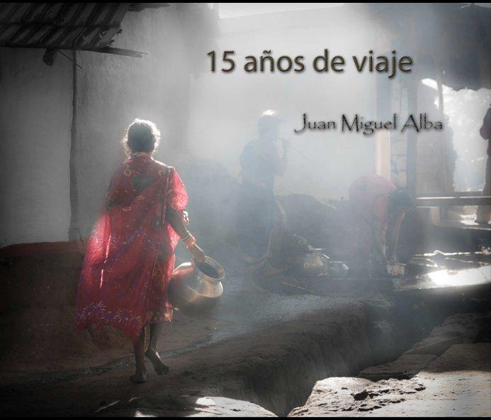 Ver 15 años de viaje por Juan Miguel Alba