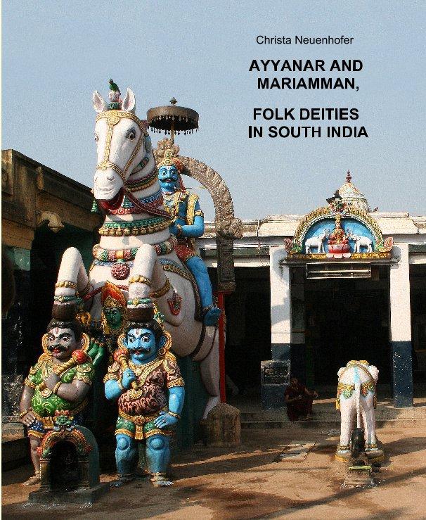 View AYYANAR AND MARIAMMAN, FOLK DEITIES IN SOUTH INDIA by Christa Neuenhofer
