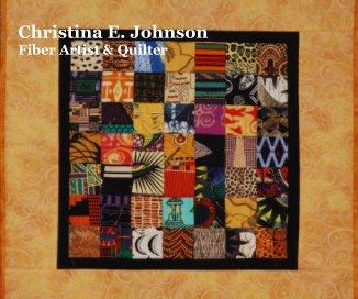 Christina E. Johnson Fiber Artist & Quilter book cover