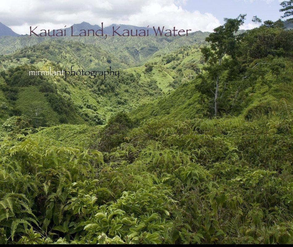 View Kauai Land, Kauai Water by mirmilantphotography