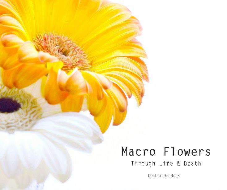 View Macro Flowers by Debbie Eschoe