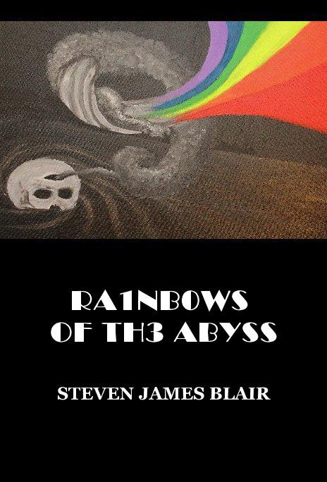 View RA1NB0WS OF TH3 ABYSS by STEVEN JAMES BLAIR V'1LL1N