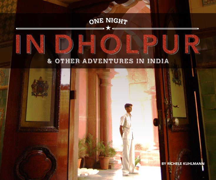 View One Night in Dholpur by Richele Kuhlmann